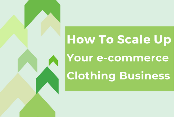 How To Scale Up Your e-commerce Clothing Business